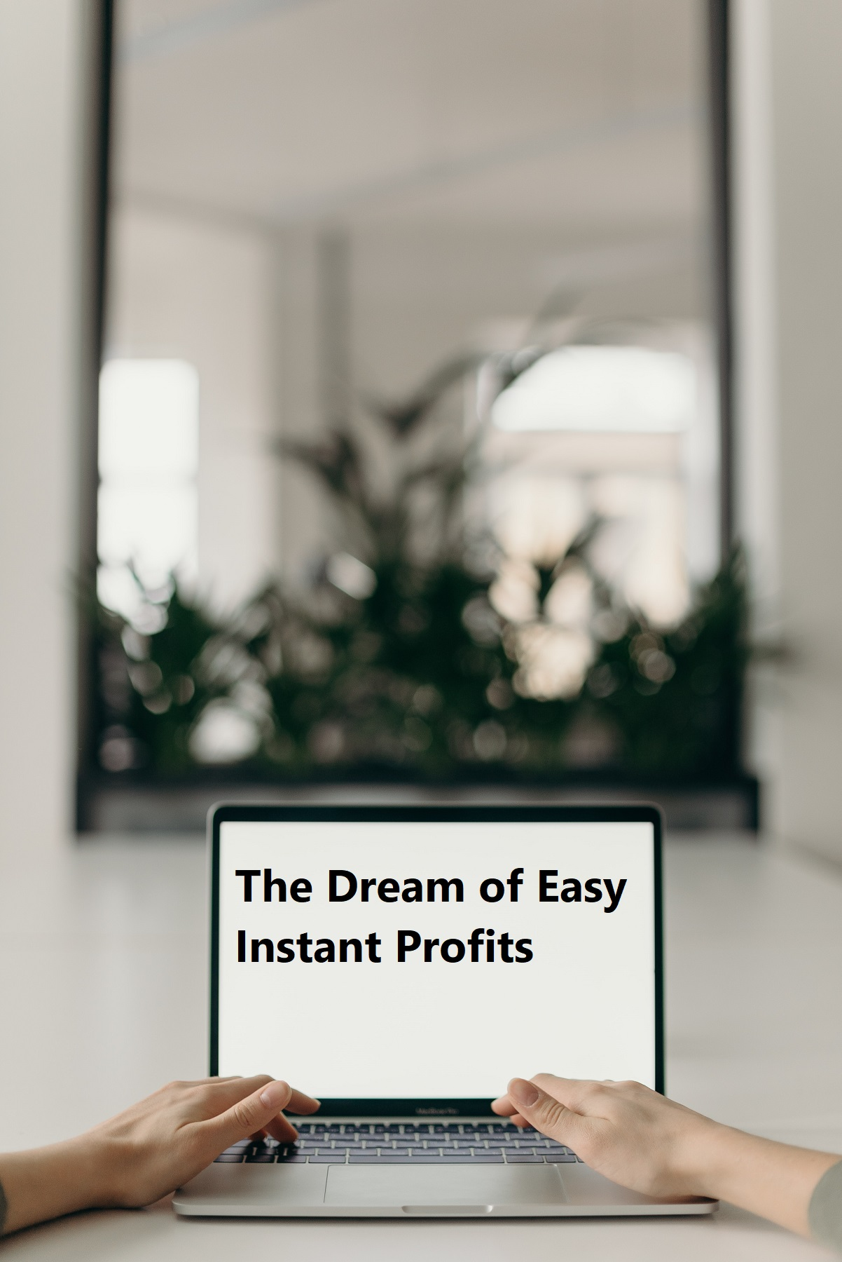 TheDream of Easy InstantProfits